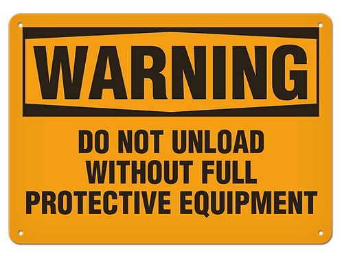WARNING - Do Not Unload Without Full Protective Equipment