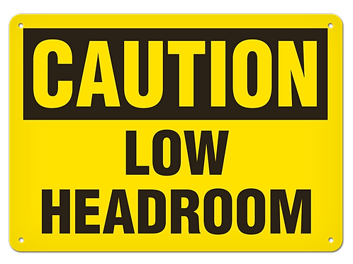 Caution - Low Headroom