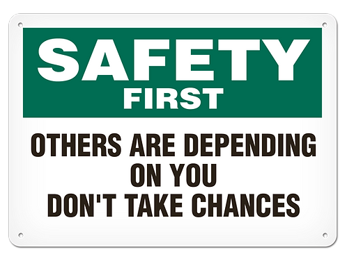 Safety First - Others Are Depending On You Don't Take Chances