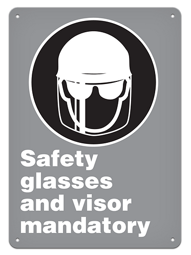 MANDATORY - Safety Glasses And Visor Mandatory