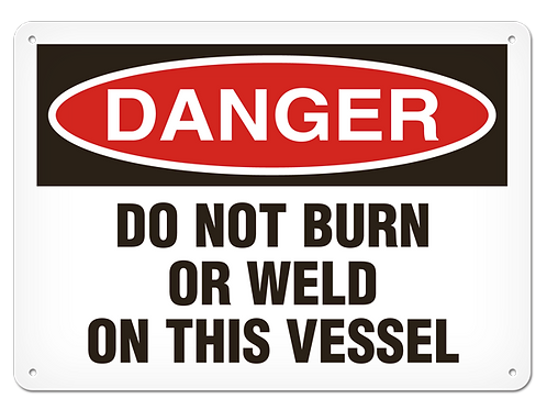 DANGER - Do Not Burn Or Weld On This Vessel Safety Sign