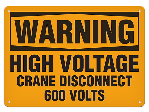 WARNING - High Voltage Crane Disconnect 600 Volts Safety Sign