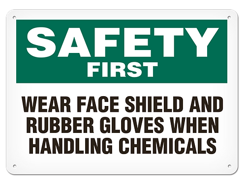SAFETY FIRST - Wear Face Shield And Rubber Gloves When Handling Chemicals