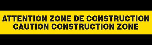 ATTENTION ZONE DE CONSTRUCTION / CAUTION CONSTRUCTION ZONE