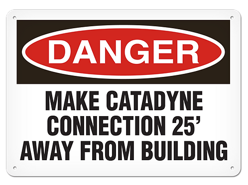 DANGER - Make Catadyne Connection 25' Away From Building