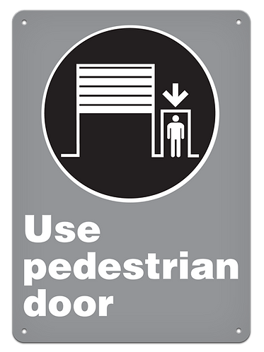 MANDATORY - Use Pedestrian Door