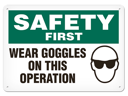 SAFETY FIRST - Wear Goggles On This Operation