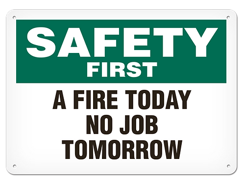 Safety First - A Fire Today No Job Tomorrow