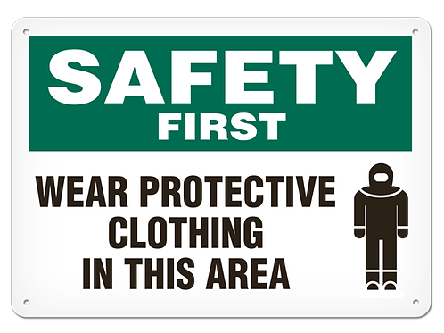 SAFETY FIRST - Wear Protective Clothing In This Area