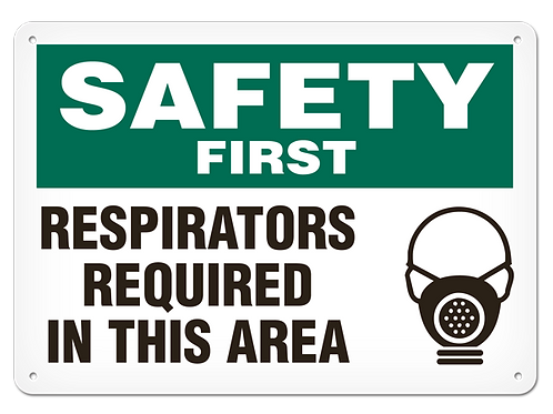 SAFETY FIRST - Respirators Reqired In This Area