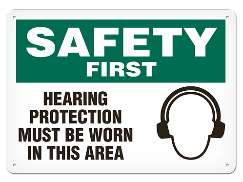 SAFETY FIRST - Hearing Protection Must Be Worn In This Area