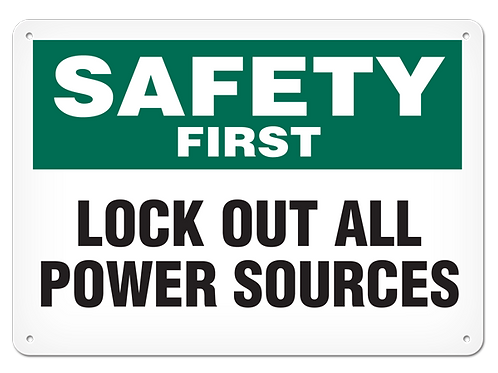 Safety First - Lock Out All Power Sources