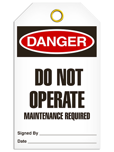 DANGER  -  Do Not Operate Maintenance Required