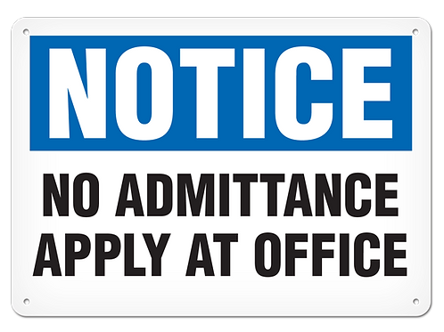 NOTICE - No Admittance Apply At Office