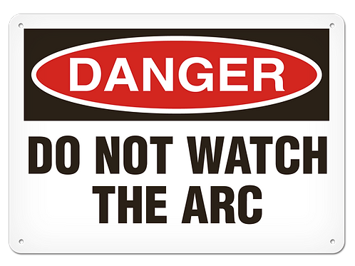 DANGER - Do Not Watch The Arc Safety Sign