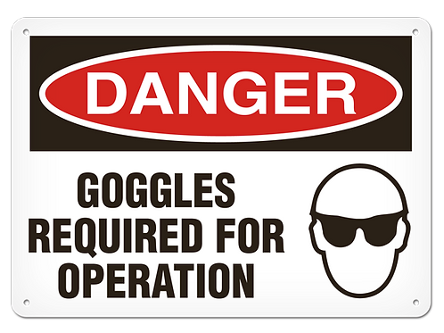 DANGER - Goggles Required For Operation Safety Sign