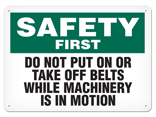 Safety First - Do Not Put On Or Take Off Belts While Machinery Is In Motion