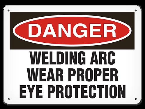 DANGER - Welding Arc Wear Proper Eye Protection
