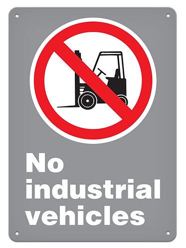 PROHIBITION - No Industrial Vehicles