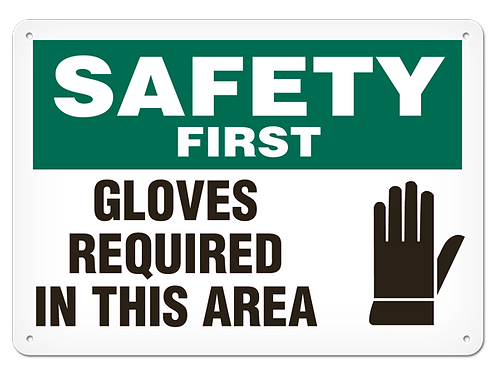 SAFETY FIRST - Gloves Reqired In This Area