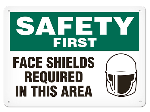 SAFETY FIRST - Face Shields Reqired In This Area