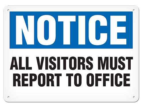 NOTICE - All Visitors Must Report To Office
