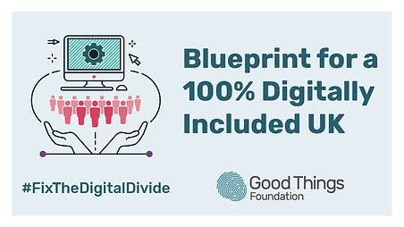 Picture of two hands holding a group of people and a computer. Underneath the hashtag: fix the digital divide. Next to this the text: Blueprint for a 100% digitally included UK