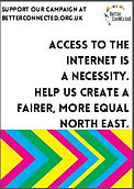 thumbnail of poster: access to the internet is a necessity.  Help us create a fairer, more equal North East.