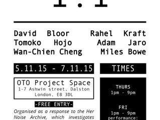 1:1, Cafe Oto Project Space - November 2015