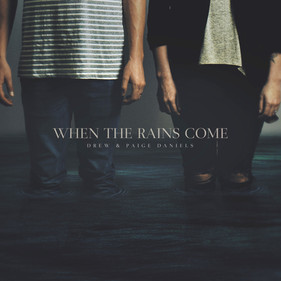 When the Rains Come - Drew and Paige Daniels