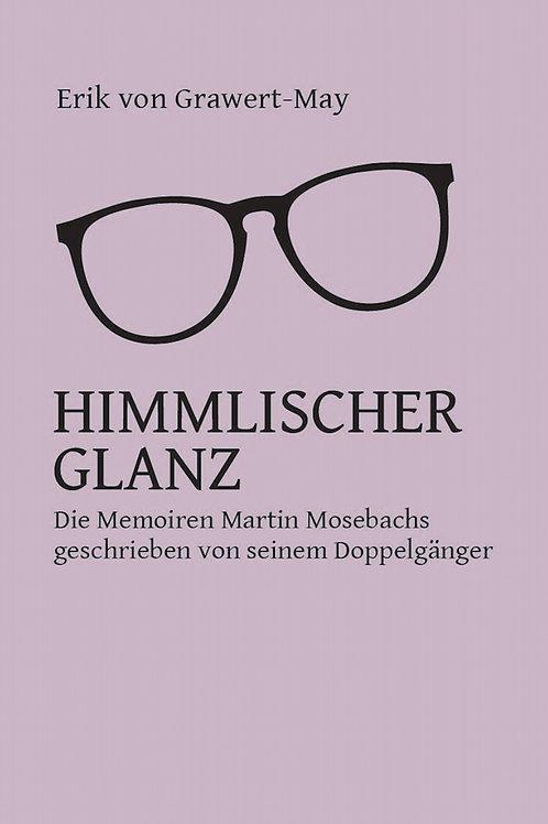 Himmlischer Glanz. Die Memoiren Martin Mosebachs...