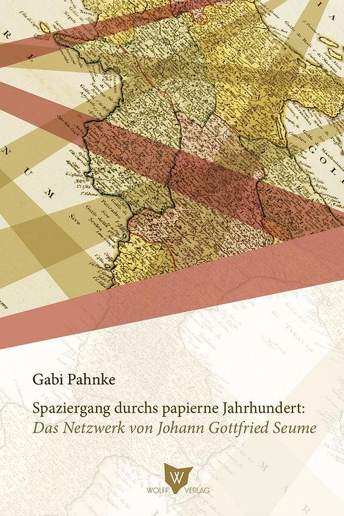 Spaziergang durchs papierne Jahrhundert. Das Netzwerk von Johann Gottfried Seume