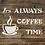 It's Always Coffee Time Shabby Chic mylar stencil