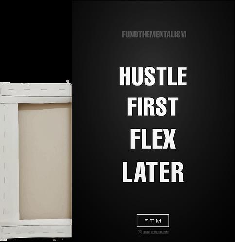 Hustle First Flex Later