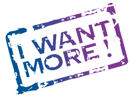 I want more...(fill in the blank)...