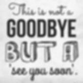 its not goodbye.jpg
