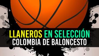 Tres llaneros son convocados a la Selección Colombia de Baloncesto