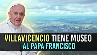 Museo Maloca Papa Francisco abre sus puertas