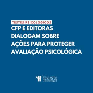 Liberação da comercialização de testes psicológicos pelo STF pauta reunião entre CFP e editoras