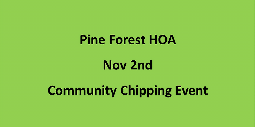 Pine Forest HOA Chipping Event Nov. 2nd