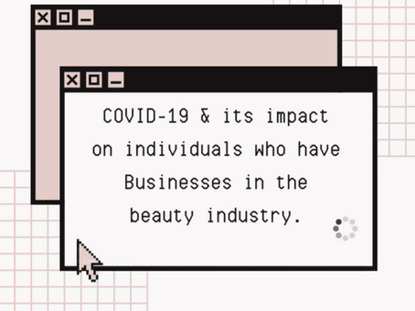COVID-19 & it's impact on individuals who have Businesses in the Beauty Industry