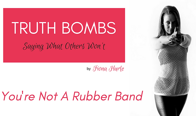 TB- You're Not A Rubber Band.png