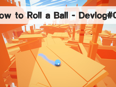 How to Roll a Ball - Devlog#09