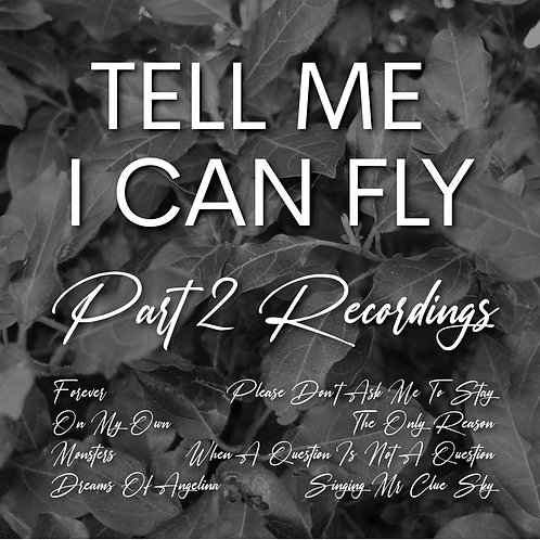 Tell Me I Can Fly Part 2 Recordings