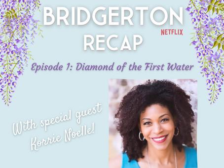 068 - Bridgerton S1 E1 Recap - Diamond of the First Water with Korrie Noelle!