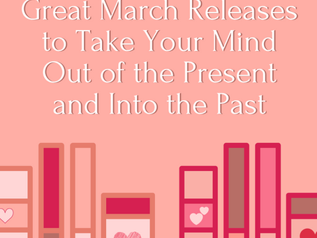 Great March Releases to Take Your Mind Out of the Present and Into the Past