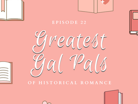 022 - The Greatest Gal Pals of Historical Romance!