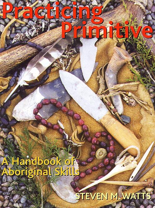 Practicing Primitive: A Book of Aboriginal Skills