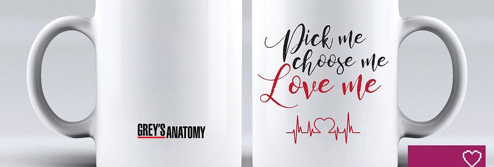 Caneca Grey's Anatomy - Pick Me. Choose Me. Love Me.