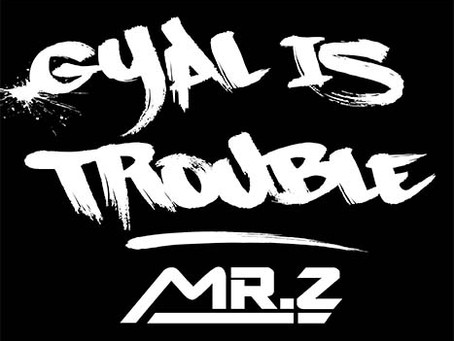 Dancehall artist Mr. Z is back with 'Gyal Is Trouble'
